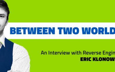 Between Two Worlds: An Interview with Reverse Engineer Eric Klonowski