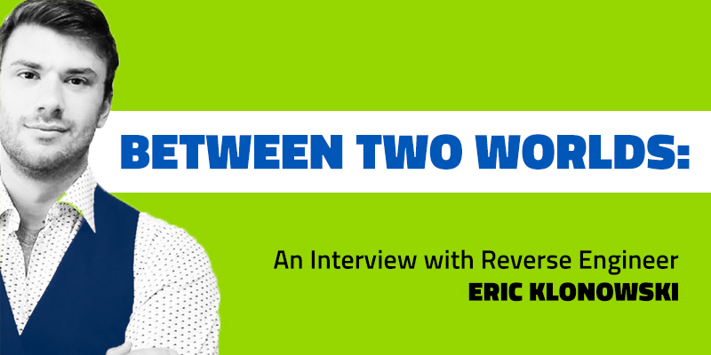 Between Two Worlds: An Interview with Reverse Engineer Eric Klonowski