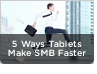 5 Ways Tablets Make SMBs Faster