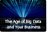 The age of big data and your business