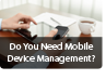 Do you need Mobile Device Management